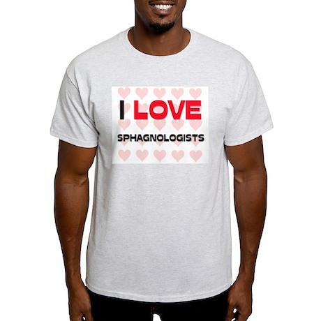 I LOVE SPHAGNOLOGISTS Light T-Shirt