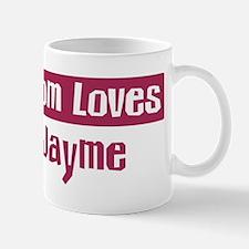 Mom Loves Jayme Mug