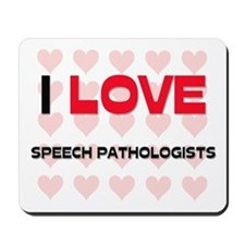 I LOVE SPEECH PATHOLOGISTS Mousepad