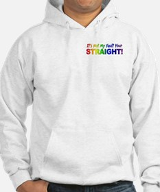 It's Not My Fault Your STRAIGHT Hoodie
