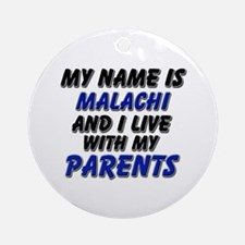 my name is malachi and I live with my parents Orna