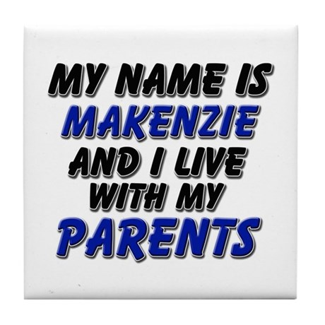 my name is makenzie and I live with my parents Til