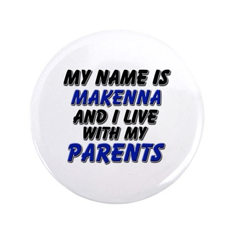 """my name is makenna and I live with my parents 3.5"""""""