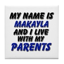 my name is makayla and I live with my parents Tile
