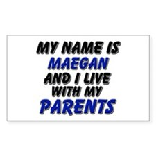 my name is maegan and I live with my parents Stick