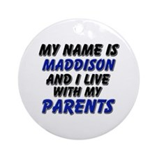 my name is maddison and I live with my parents Orn