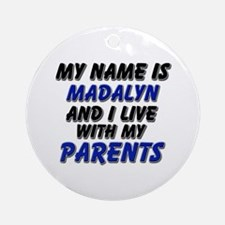 my name is madalyn and I live with my parents Orna