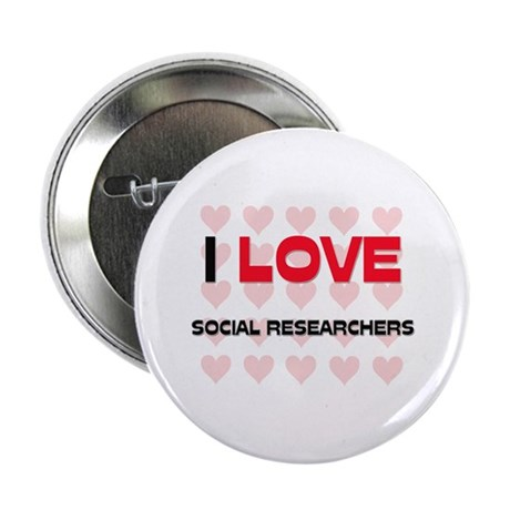 "I LOVE SOCIAL RESEARCHERS 2.25"" Button"
