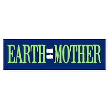 Earth = Mother Bumper Bumper Sticker