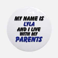 my name is lyla and I live with my parents Ornamen
