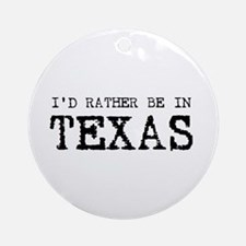 I'd rather be in Texas Ornament (Round)