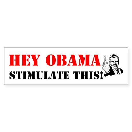 Hey Obama Stimulate This Bumper Sticker