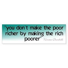 You Don't Make The Poor Riche Bumper Bumper Sticker