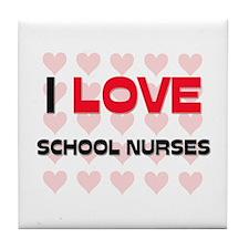 I LOVE SCHOOL NURSES Tile Coaster