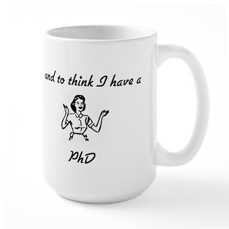 I have a PhD Large Mug