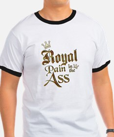 Royal Pain in the Ass T