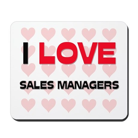 I LOVE SALES MANAGERS Mousepad