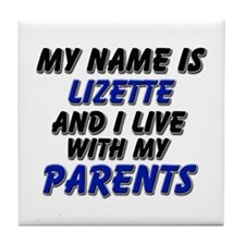 my name is lizette and I live with my parents Tile
