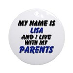 my name is lisa and I live with my parents Ornamen