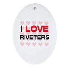 I LOVE RIVETERS Oval Ornament