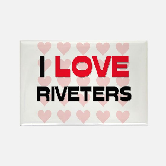 I LOVE RIVETERS Rectangle Magnet