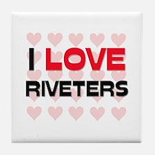 I LOVE RIVETERS Tile Coaster