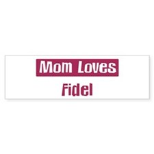 Mom Loves Fidel Bumper Bumper Sticker