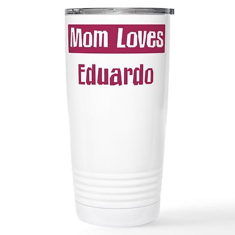 Mom Loves Eduardo Stainless Steel Travel Mug