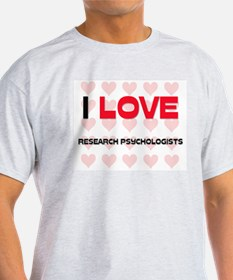 I LOVE RESEARCH PSYCHOLOGISTS T-Shirt