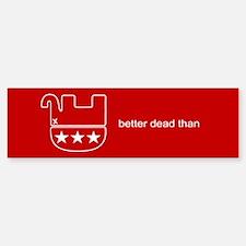 better dead than Bumper Bumper Bumper Sticker