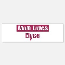 Mom Loves Elyse Bumper Bumper Bumper Sticker
