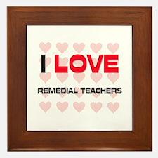 I LOVE REMEDIAL TEACHERS Framed Tile