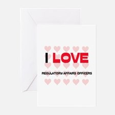 I LOVE REGULATORY AFFAIRS OFFICERS Greeting Cards