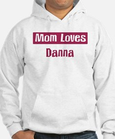 Mom Loves Danna Hoodie Sweatshirt