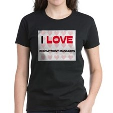 I LOVE RECRUITMENT MANAGERS Tee