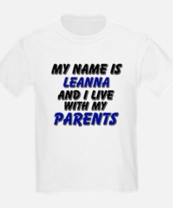 my name is leanna and I live with my parents T-Shirt