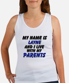 my name is layne and I live with my parents Women'