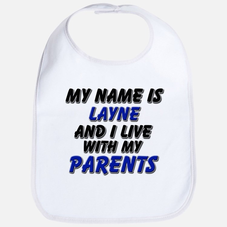 my name is layne and I live with my parents Bib