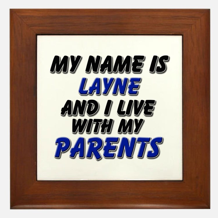 my name is layne and I live with my parents Framed