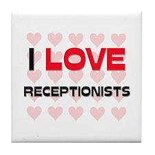 I LOVE RECEPTIONISTS Tile Coaster
