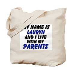 my name is lauryn and I live with my parents Tote