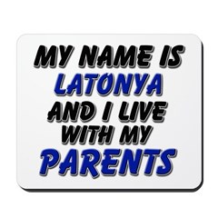 my name is latonya and I live with my parents Mous