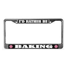 I'd Rather Be Baking License Plate Frame