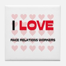 I LOVE RACE RELATIONS WORKERS Tile Coaster