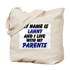 my name is lanny and I live with my parents Tote B