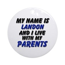 my name is landon and I live with my parents Ornam