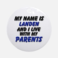 my name is landen and I live with my parents Ornam