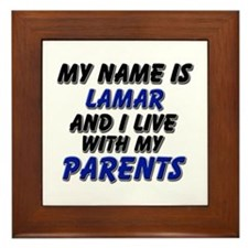 my name is lamar and I live with my parents Framed