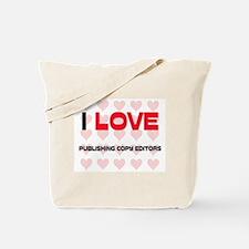 I LOVE PUBLISHING COPY EDITORS Tote Bag