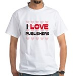I LOVE PUBLISHERS White T-Shirt